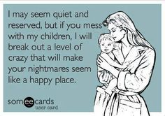 You got that right, except I'm not quiet or reserve, better watch out! ;)