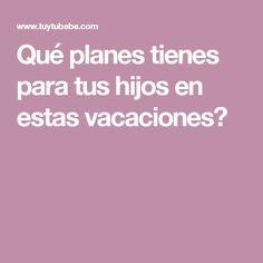Qué planes tienes para tus hijos en estas vacaciones?