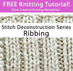 Free Knitting Tutorial from Creative Knitting newsletter:  Knitting Tutorial: Stitch Deconstruction Series -- Ribbing by Tabetha Hedrick. Click on the photo to access the tutorial. Sign up for this free newsletter here: www.AnniesNewsletters.com.