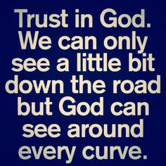 Trust in the Lord and lean not in your own understanding.