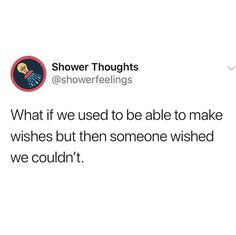 What if we used to be able to make wishes but then someone wished we couldn't? Funny Deep Thoughts, 2am Thoughts, Late Night Thoughts, Funny Tweets, Funny Relatable Memes, Funny Posts, Really Funny Memes, Stupid Funny, Hilarious