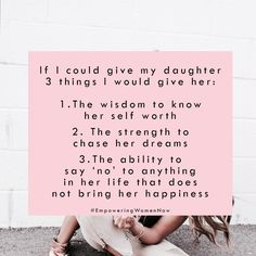 What would you give your daughter if you could only give her 3 things? #Empoweringwomennow Quote via Selene