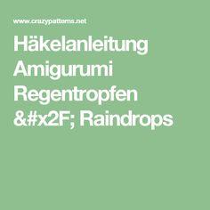 Häkelanleitung Amigurumi Regentropfen / Raindrops