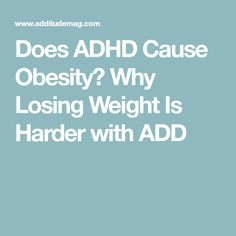 Does ADHD Cause Obesity? Why Losing Weight Is Harder with ADD