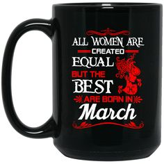 Women Mug All Women Are Created Equal But Only The Best Are Born In March Coffee Mug Tea Mug Women Mug All Women Are Created Equal But Only The Best Are Born In