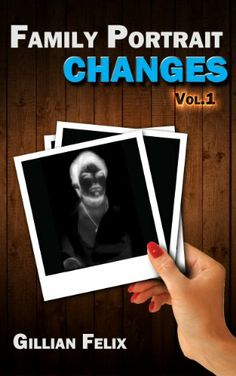 "Books Direct: ""Changes: Family Portrait Vol. 1"" by Gillian Felix - FREE to 15 May plus GIVEAWAY and Volumes 2 and 3 ON SALE"