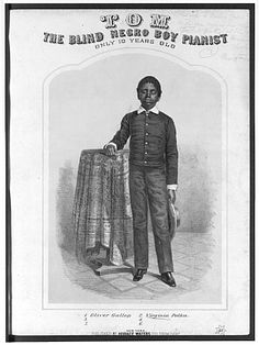 "The Story of Thomas Bethune also known as Thomas Wiggins also known as ""Blind Tom"" (1849 - 1908)"