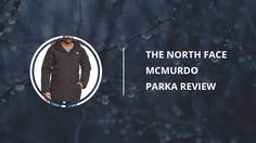 The North Face McMurdo Parka for Men: Review