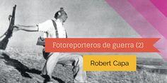 Fotoreporteros de guerra (2): Robert Capa
