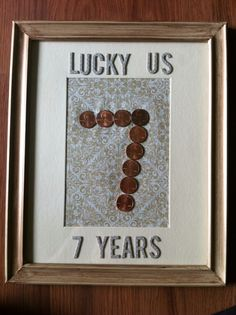 """7 year anniversary, the """"copper"""" year. A penny for every year married and the year we started dating."""