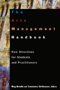 The Arts Management Handbook: New Directions for Students and Practitioners: Meg Brindle, Constance Devereaux: 9780765617422: Amazon.com: Books