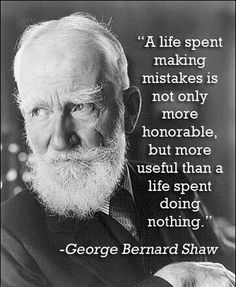 George Bernard Shaw....A life spent making mistakes.