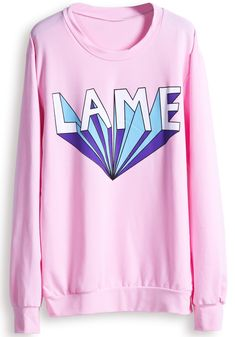Pink Long Sleeve LAME Print Casual Sweatshirt for US$20.50 at Sheinside. this comes straight from tumblr and you can not make me think otherwise. pretty much sums up my entire life