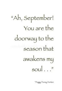 """Ah September! You are the doorway to the season that awakens my soul."" - beautiful quote and so meaningful to me because my husband and both of my sons were born in September ❤️ Great Quotes, Quotes To Live By, Me Quotes, Inspirational Quotes, Fall Quotes, Autumn Quotes Cozy, Fall Weather Quotes, Fall Season Quotes, Spirit Quotes"