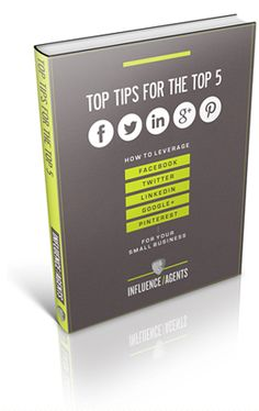 Top Tips for the Top 5 … Social Networks - Influence Agents