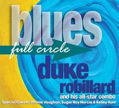 Blues Full Circle by DUKE ROBILLARD (Stony Plain) [Spotify URL: ] [Release Date: 9/9/2016] [] Description: Blues