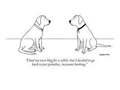 """""""I had my own blog for awhile, but then I decided to go back to just pointless, incessant barking.""""  new-yorker-cartoon"""