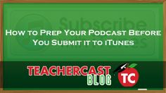 What are the Apple #Podcasting Requirements to Submit My Show to iTunes? | #EduPodcasting
