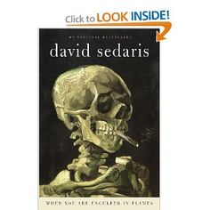 When you are Engulfed in Flames by David Sedaris (don't let the skull on the front fool you, this book is funny!)