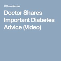 Doctor Shares Important Diabetes Advice (Video)