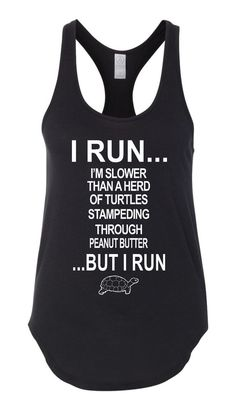 I Run... I'm Slower Than a Herd of Turtles Stampeding Through Peanut Butter... But I Run. Funny Workout Tank Top