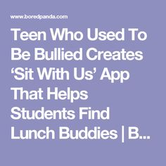Teen Who Used To Be Bullied Creates 'Sit With Us' App That Helps Students Find Lunch Buddies | Bored Panda