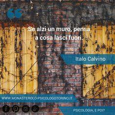 Se alzi un muro, pensa a cosa lasci fuori. #Calvino #Aforismi