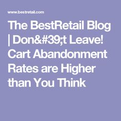 The BestRetail Blog | Don't Leave! Cart Abandonment Rates are Higher than You Think