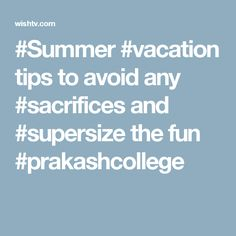 #Summer #vacation tips to avoid any #sacrifices and #supersize the fun #prakashcollege