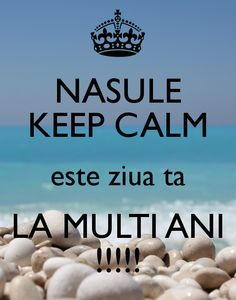 NASULE KEEP CALM este ziua ta LA MULTI ANI ! Another original poster design created with the Keep Calm-o-matic. Buy this design or create your own original Keep Calm design now. Happy Birthday Pictures, Nasu, Happy B Day, Birthday Greetings, Keep Calm, Diy And Crafts, Birthdays, Messages, Thoughts