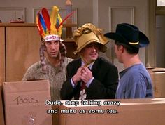 Dude stop talking crazy and make us some tea . Ross Joey and Chandler Friends tv show Funny quotes Friends Tv Show, Friends Moments, Friends Series, I Love My Friends, Friends Forever, Funny Friends, Joey Friends, Friends Cast, Friends Season