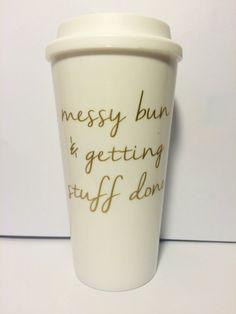 Messy Bun & Getting Stuff Done coffee tumbler by EmmyBelleDesigns