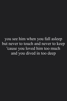 """You see him when you fall asleep, but never to touch and never to keep..."""