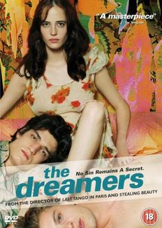 "The Dreamers (2003), directed by Bernardo Bertolucci, based on the novel by Gilbert Adair, starring Louis Garrel, Michael Pitt and Eva Green. ""A young American studying in Paris in 1968 strikes up a friendship with a French brother and sister. Set against the background of the '68 Paris student riots."""