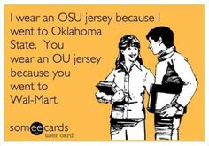 hahahahaha! So true! Proud to be an Oklahoma State University alumna!