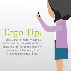 While great mobility, tablets and smart phones are horrible for neck posture. Raise the height of your devise when using it for prolonged periods of time. Humanscale Ergo Tip | Basic ergonomics | Well-being | Healthier working posture | Active workspace | Body support | Minimizes injury risks | Modern workplace | Homeworkers | Office workers | Ergonomics