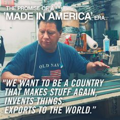 "Editor's note: The promise of a 'Made in #America' era. ""We want to be a country that makes stuff again, invents things, exports to the world."""