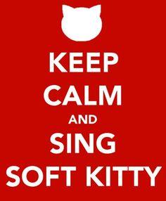 Soft kitty, warm kitty.  Little ball of fur.......  Happy kitty, sleepy kitty.  Purr, purr, purr......