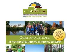Explore the best of Herefordshire's hidden gems.Whether you are travelling in a group, club or individually your Rural Concierge, Liz Hill offers guided tours of Herefordshire as well as day trips, themed tours and bespoke itineraries.