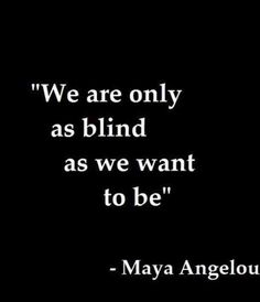 "Life Quotes 230035493453479021 - ""We are only as blind as we want to be."" — ​Maya Angelou Source by yourtango Life Lesson Quotes, Good Life Quotes, Success Quotes, Best Quotes, Funny Quotes, Words To Live By Quotes Life Lessons, Quotes On Happiness, Facts Of Life Quotes, I Am Happy Quotes"