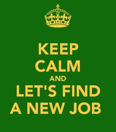 KEEP CALM AND LET'S FIND A NEW JOB - KEEP CALM AND CARRY ON Image Generator - brought to you by the Ministry of Information
