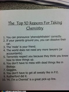 Top 10 reasons to take Chemistry >> Pahaha, 2 years as a Chem major deff makes a difference in life!