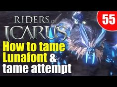 Riders of Icarus - How to Tame Lunafont! Be first to tame on update day!...