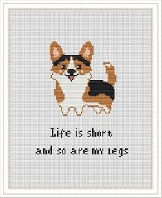 Modern Cross Stitch pattern Funny Corgi Cute Dog Life is short Modern Cross Stitch Patterns, Cross Stitch Designs, Counted Cross Stitch Patterns, Cross Stitch Embroidery, Embroidery Art, Corgi Cross, Corgi Funny, Small Cross Stitch, Cross Stitching