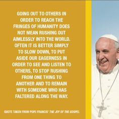 Quote taken from Pope Francis', The Joy Of The Gospel