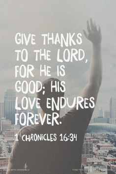 Give thanks to the LORD, for he is good; his love endures forever. - 1 Chronicles 16:34 | made with Spoken.ly