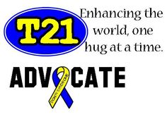 T21 Enhancing the world one hug at a time. and Advocate (Down Syndrome - or any disability)