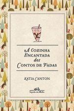 A COZINHA ENCANTADA DOS CONTOS DE FADAS - Katia Canton - Companhia das Letras