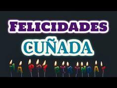 Frases a mi Cuñada de Cumpleaños - Felicidades cuñada - YouTube