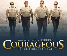 Courageous ♥♥♥ Excellent family movie for the whole family ♥♥♥ Dad's you want to watch this movie.